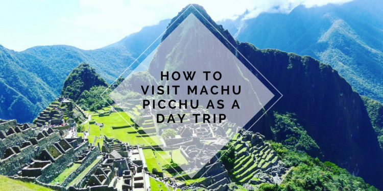 How to visit Machu Picchu as a day trip (without going on a tour!)