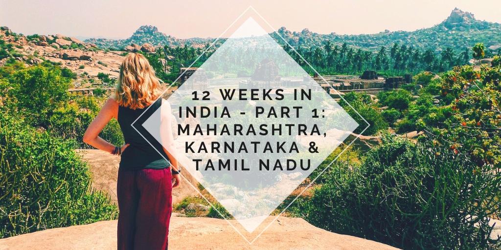 12 WEEKS IN INDIA - ITINERARY, BUDGET AND REFLECTIONS (PART 1 - MAHARASHTRA, KARNATAKA & TAMIL NADU